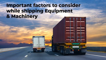 Important factors to consider while shipping Equipment & Machinery
