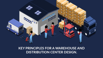 Key principles for a warehouse and distribution center design.