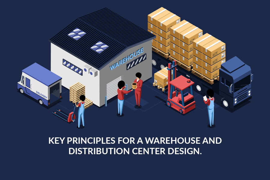 Key principles for a warehouse and distribution center design